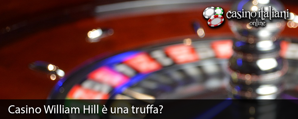 casino-william-hill-truffa-funziona