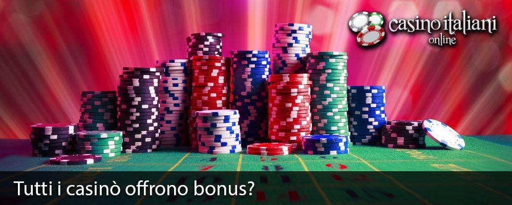 Tutti i casinò offrono bonus?